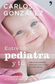 Entre tu pediatra y tú (Carlos González)